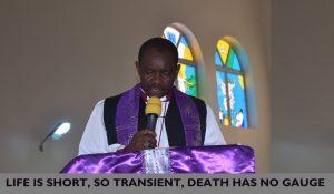 LIFE IS SHORT, SO TRANSIENT, DEATH HAS NO GAUGE – BISHOP EKPENISII